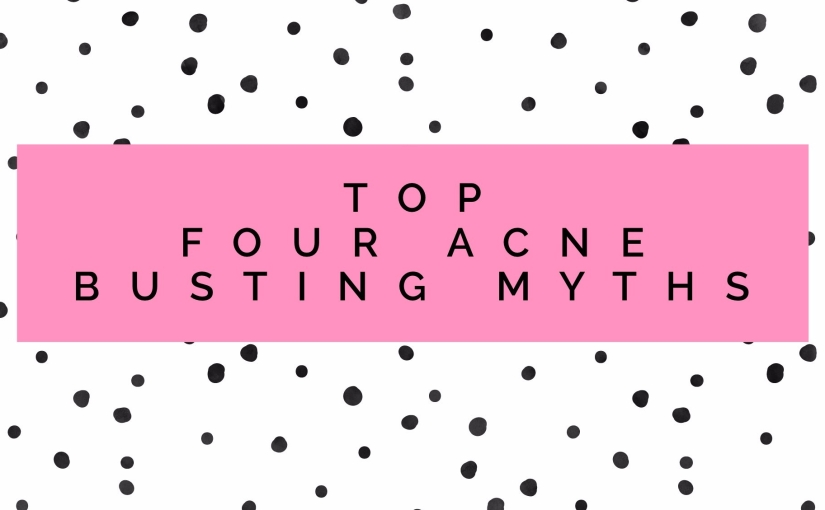 Top Four Acne Busting Myths